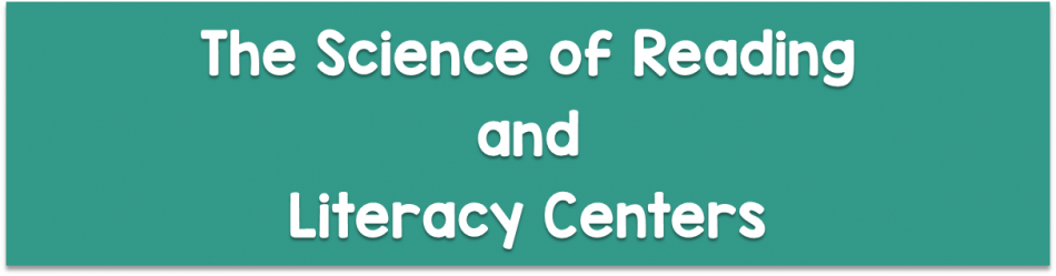 The Science of Reading and Literacy Centers
